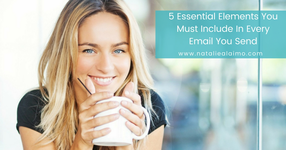 5 Essential Elements You Must Include in Each Email You Send
